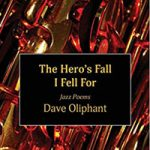The Hero's Fall I Fell For – Poems by Dave Oliphant